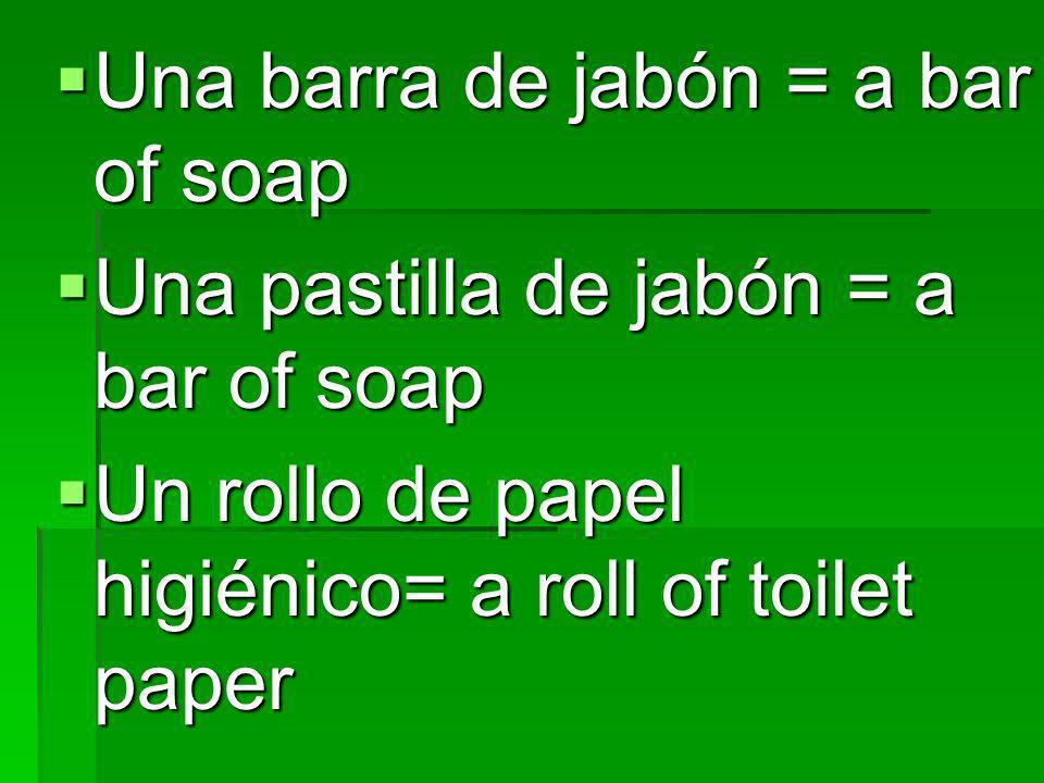 Una barra de jabón = a bar of soap Una barra de jabón = a bar of soap Una pastilla de jabón = a bar of soap Una pastilla de jabón = a bar of soap Un r