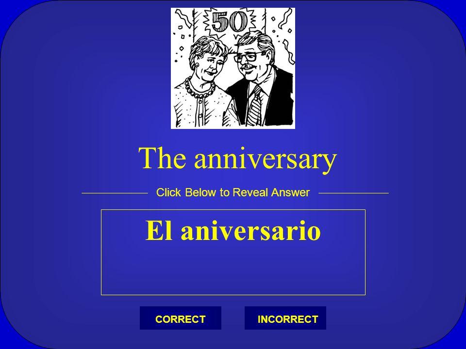 El aniversario Click Below to Reveal Answer INCORRECTCORRECT The anniversary