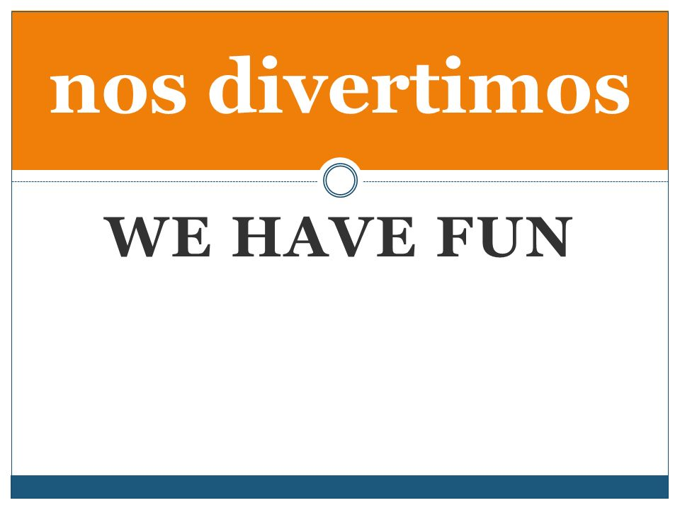 WE HAVE FUN nos divertimos