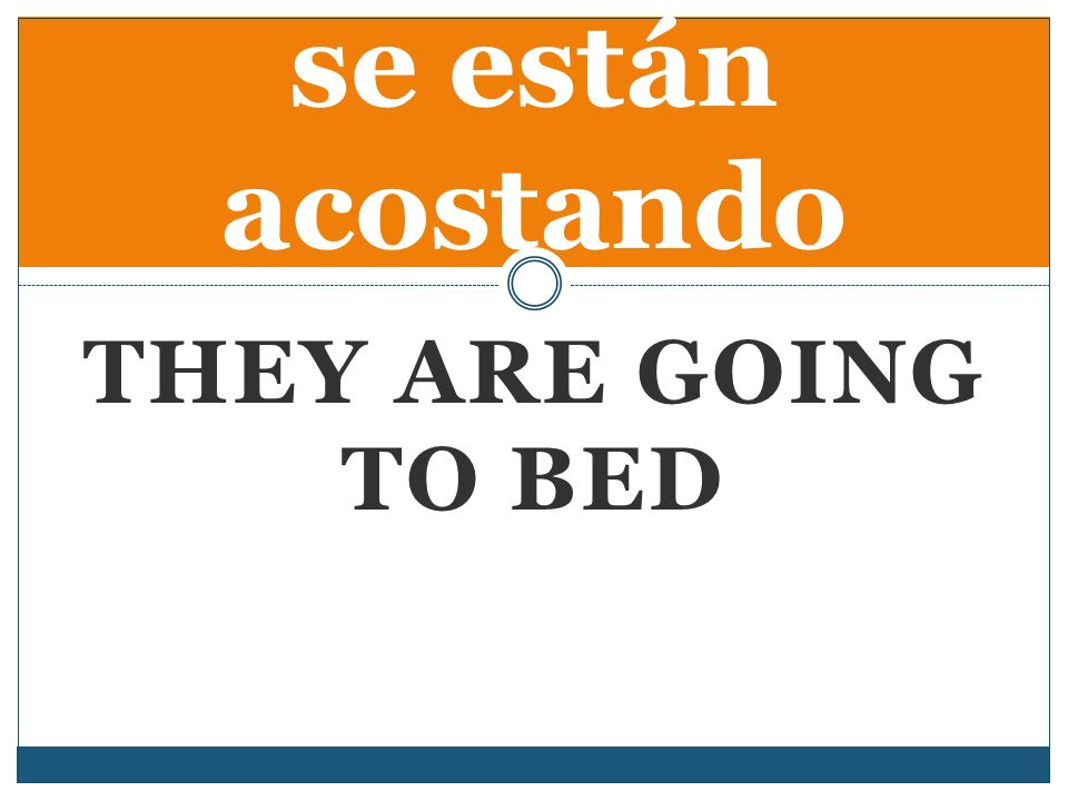 THEY ARE GOING TO BED se están acostando