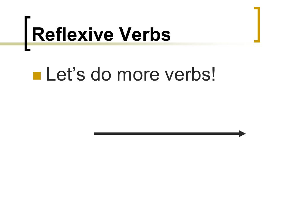 Reflexive Verbs Lets do more verbs!
