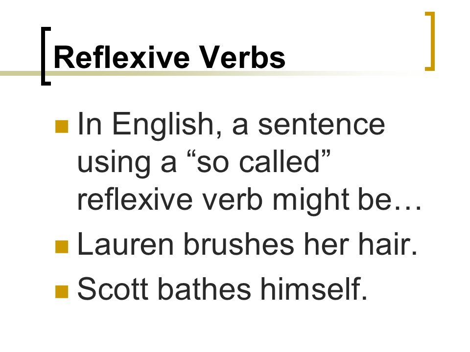 Reflexive Verbs In English, a sentence using a so called reflexive verb might be… Lauren brushes her hair.