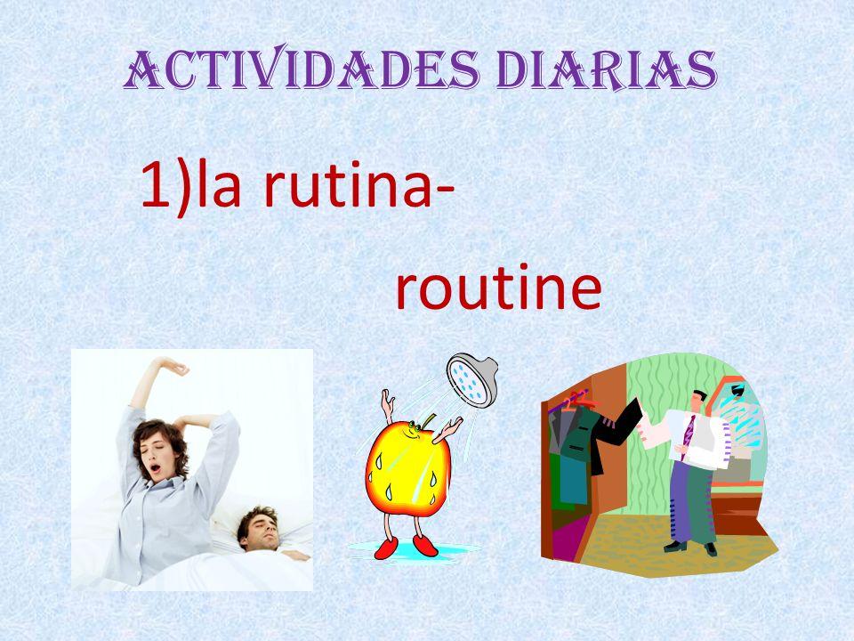 Actividades Diarias 1)la rutina- routine