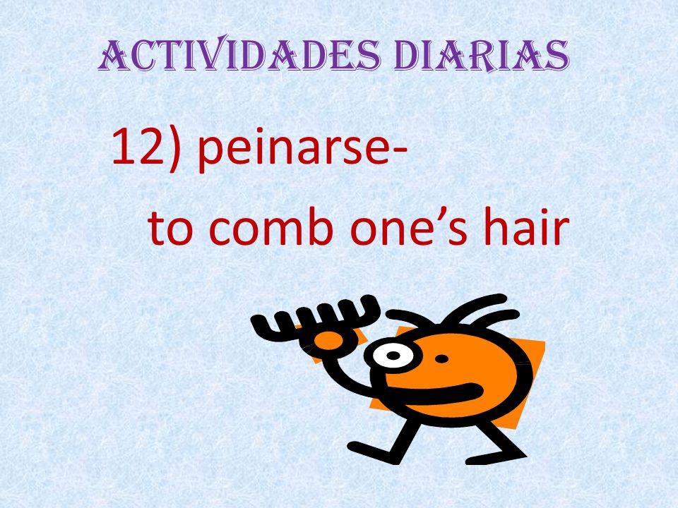 Actividades Diarias 12) peinarse- to comb ones hair