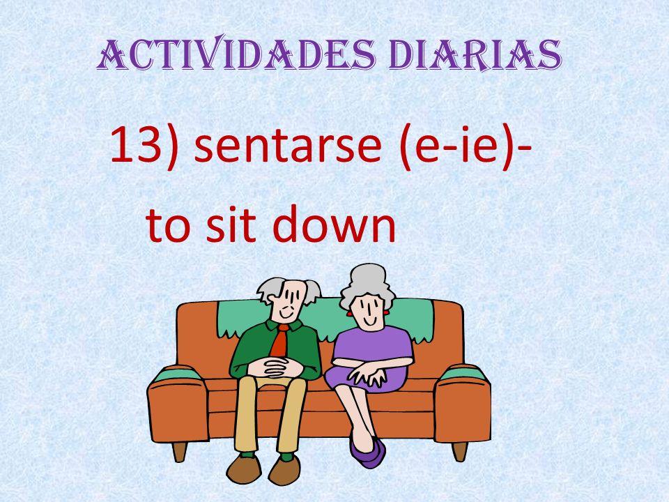 Actividades Diarias 13) sentarse (e-ie)- to sit down