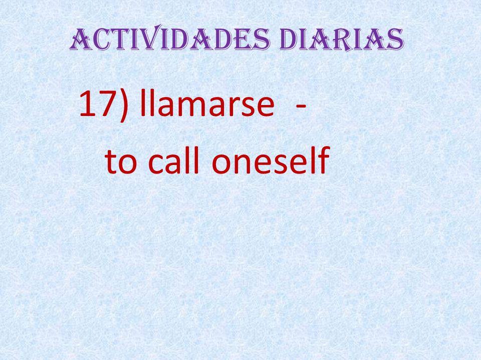 Actividades Diarias 17) llamarse - to call oneself