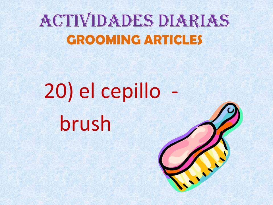 Actividades Diarias GROOMING ARTICLES 20) el cepillo - brush