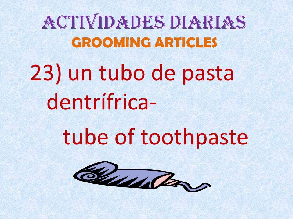 Actividades Diarias GROOMING ARTICLES 23) un tubo de pasta dentrífrica- tube of toothpaste