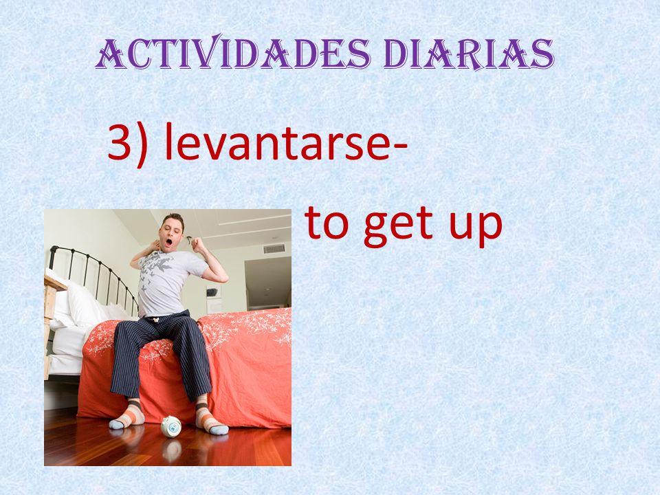 Actividades Diarias 3) levantarse- to get up