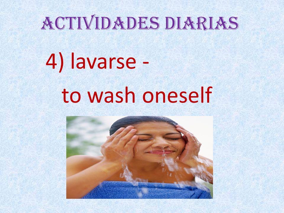 Actividades Diarias 4) lavarse - to wash oneself