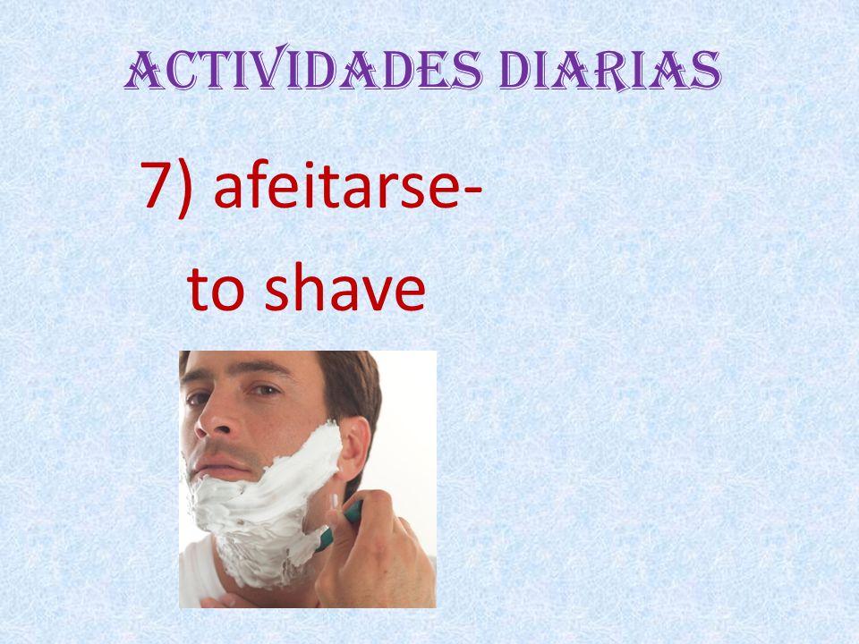 Actividades Diarias 7) afeitarse- to shave