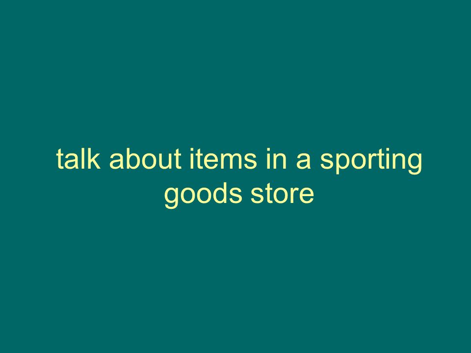 talk about items in a sporting goods store