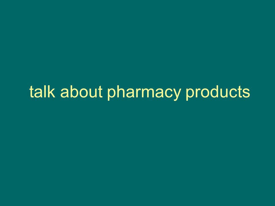 talk about pharmacy products