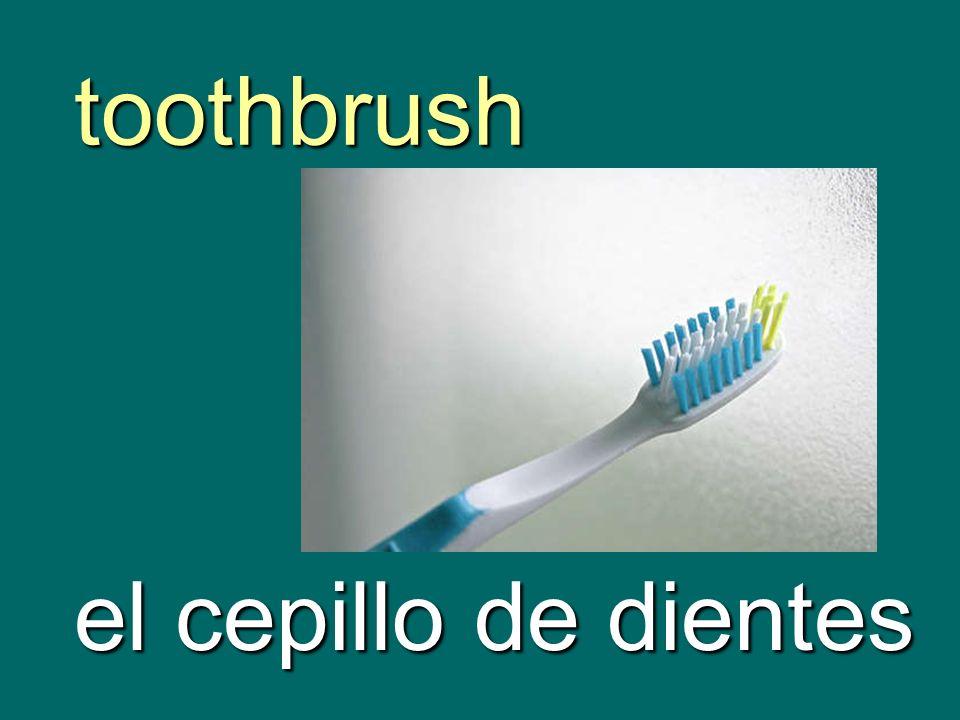 toothbrush el cepillo de dientes