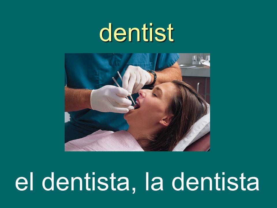 dentist dentist el dentista, la dentista