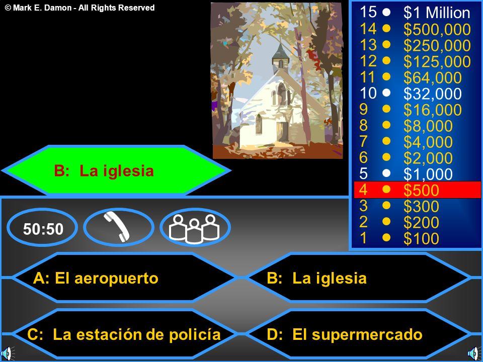 © Mark E. Damon - All Rights Reserved A: El aeropuerto C: La estación de policía B: La iglesia D: El supermercado 50:50 15 14 13 12 11 10 9 8 7 6 5 4