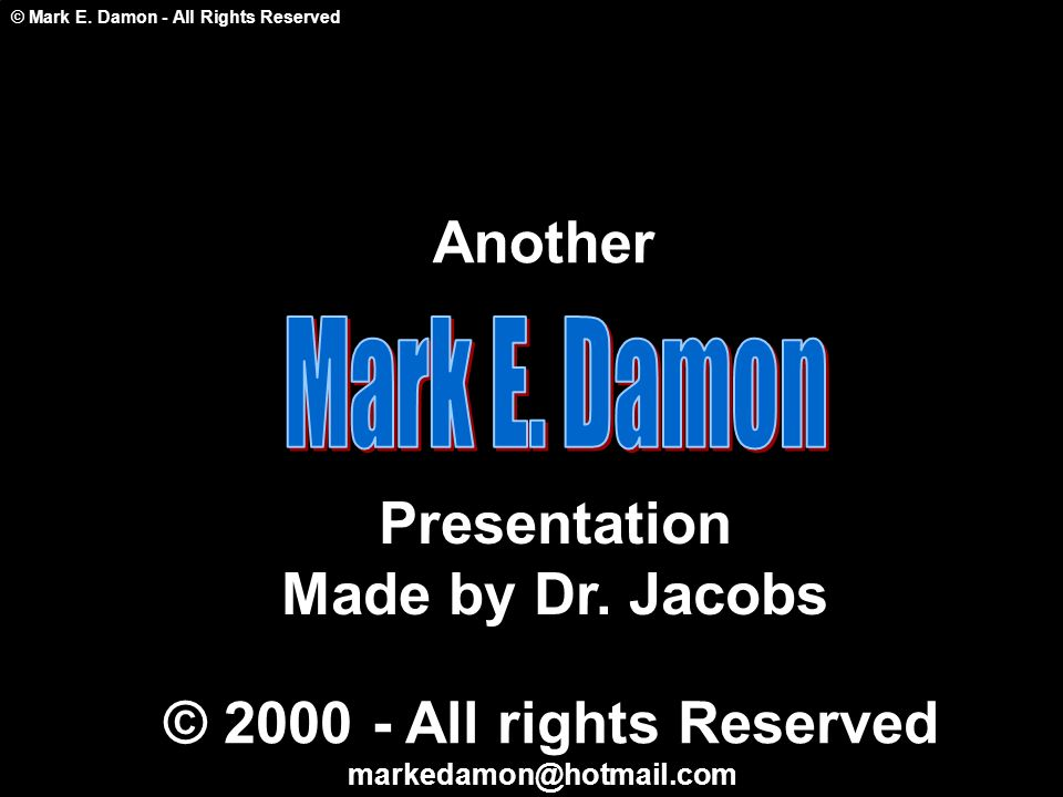 © Mark E. Damon - All Rights Reserved Another Presentation Made by Dr.