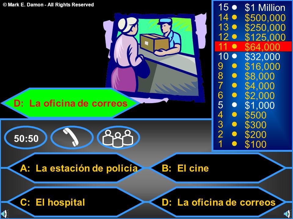 © Mark E. Damon - All Rights Reserved A: La estación de policía C: El hospital B: El cine D: La oficina de correos 50:50 15 14 13 12 11 10 9 8 7 6 5 4