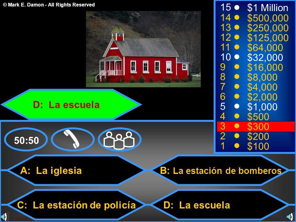 © Mark E. Damon - All Rights Reserved A: La iglesia C: La estación de policía B: La estación de bomberos D: La escuela 50:50 15 14 13 12 11 10 9 8 7 6