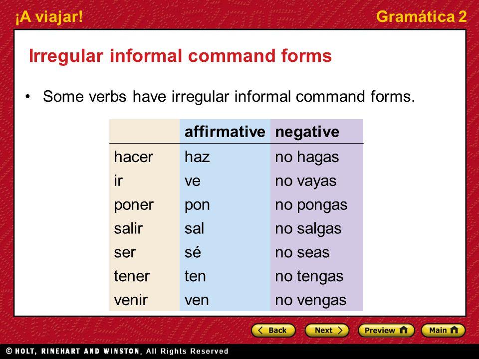 ¡A viajar!Gramática 2 Irregular informal command forms Some verbs have irregular informal command forms. no vengasvenvenir no tengastentener no seassé