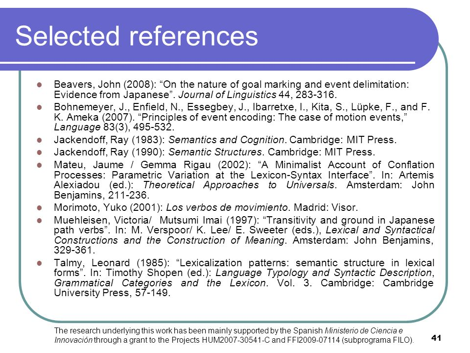 41 Selected references Beavers, John (2008): On the nature of goal marking and event delimitation: Evidence from Japanese. Journal of Linguistics 44,