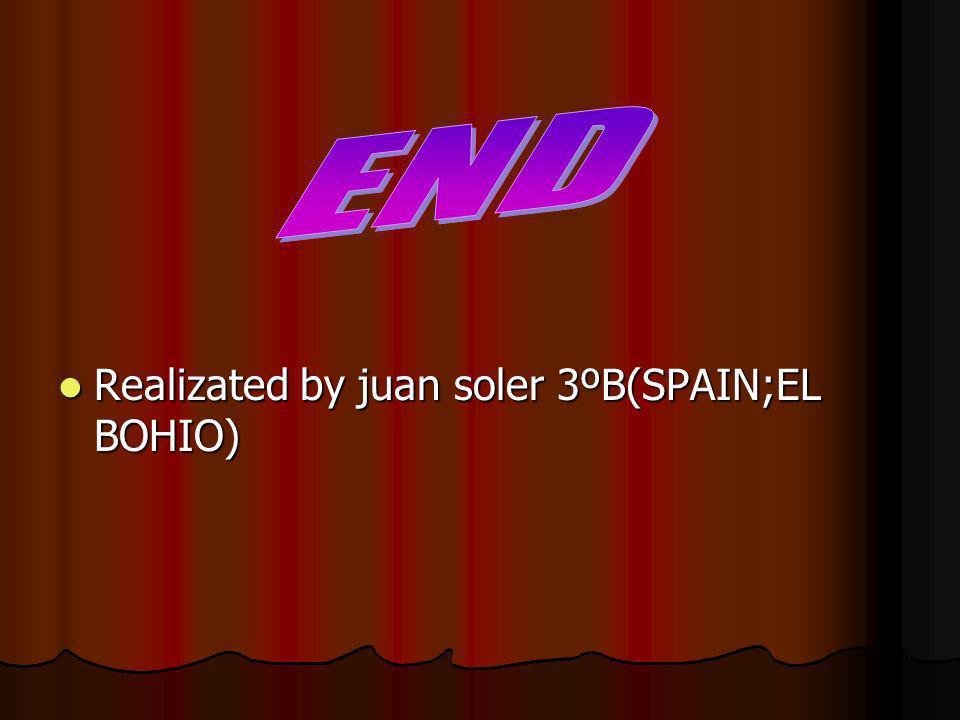 Realizated by juan soler 3ºB(SPAIN;EL BOHIO) Realizated by juan soler 3ºB(SPAIN;EL BOHIO)