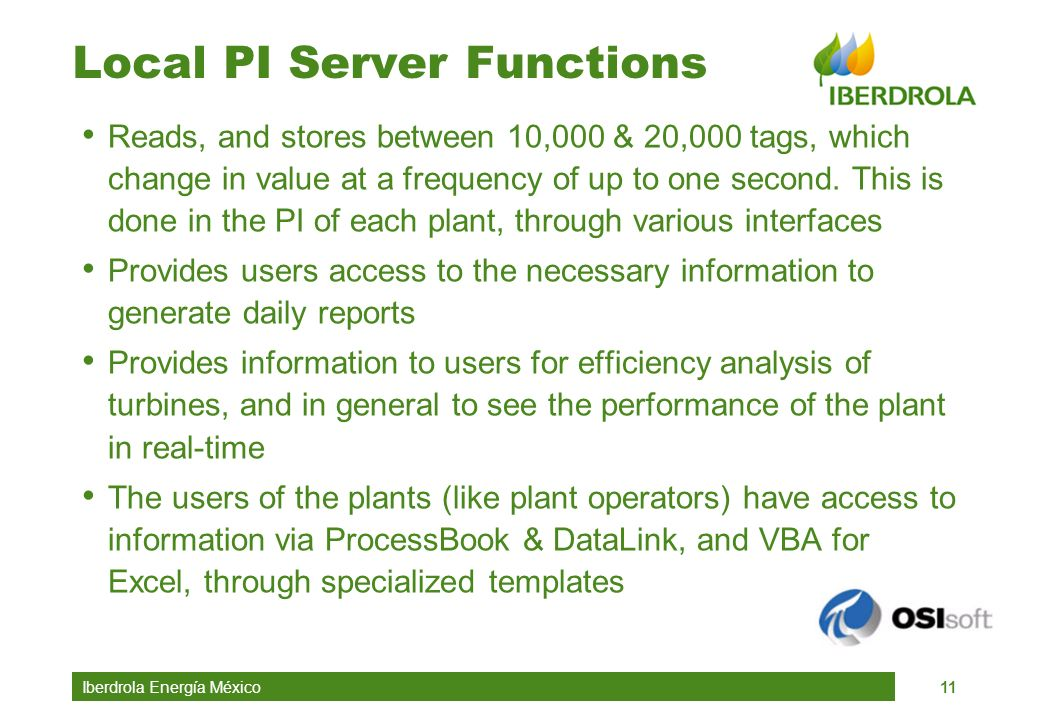 Iberdrola Energía México11 Local PI Server Functions Reads, and stores between 10,000 & 20,000 tags, which change in value at a frequency of up to one