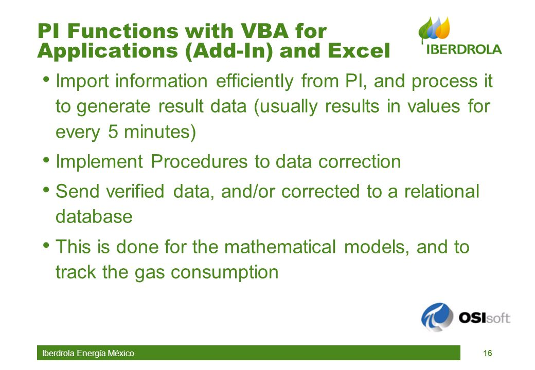 Iberdrola Energía México16 PI Functions with VBA for Applications (Add-In) and Excel Import information efficiently from PI, and process it to generat