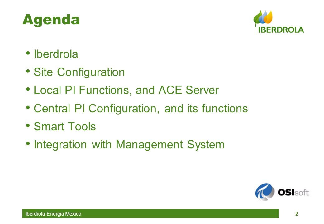 Iberdrola Energía México2 Agenda Iberdrola Site Configuration Local PI Functions, and ACE Server Central PI Configuration, and its functions Smart Too