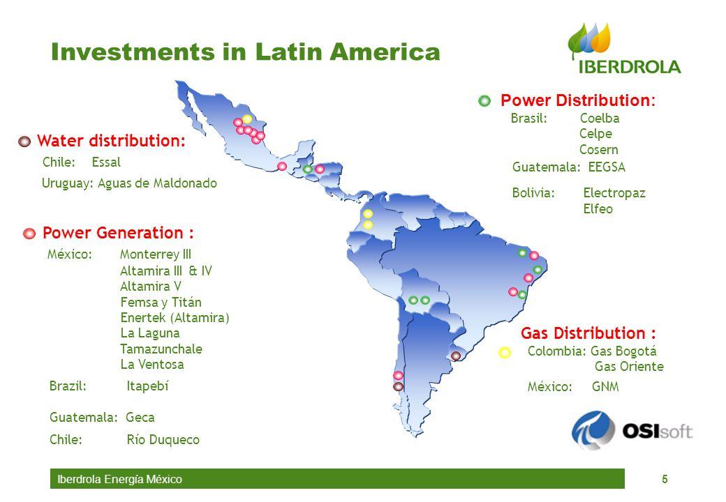 Iberdrola Energía México5 Investments in Latin America Power Generation : México: Monterrey III Altamira III & IV Altamira V Femsa y Titán Enertek (Al