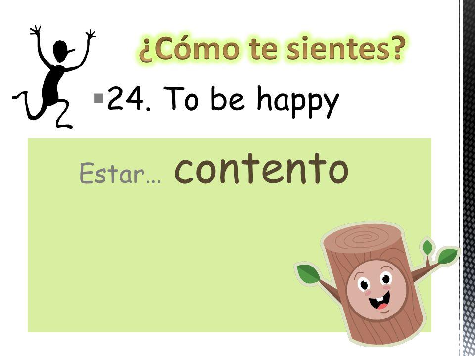 24. To be happy Estar… contento