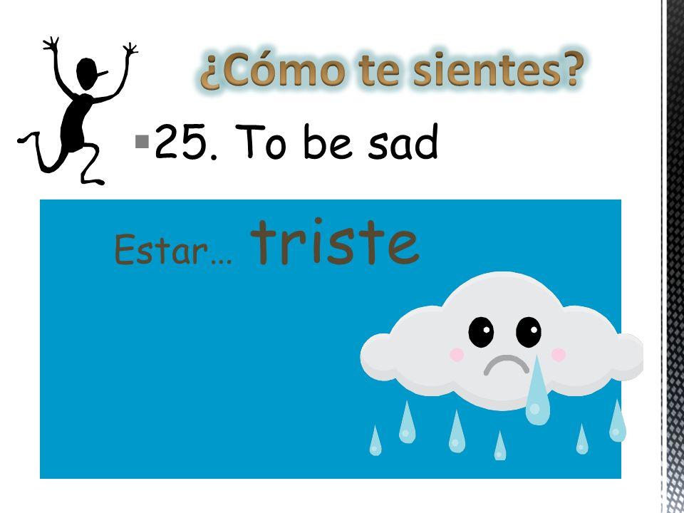 25. To be sad Estar… triste