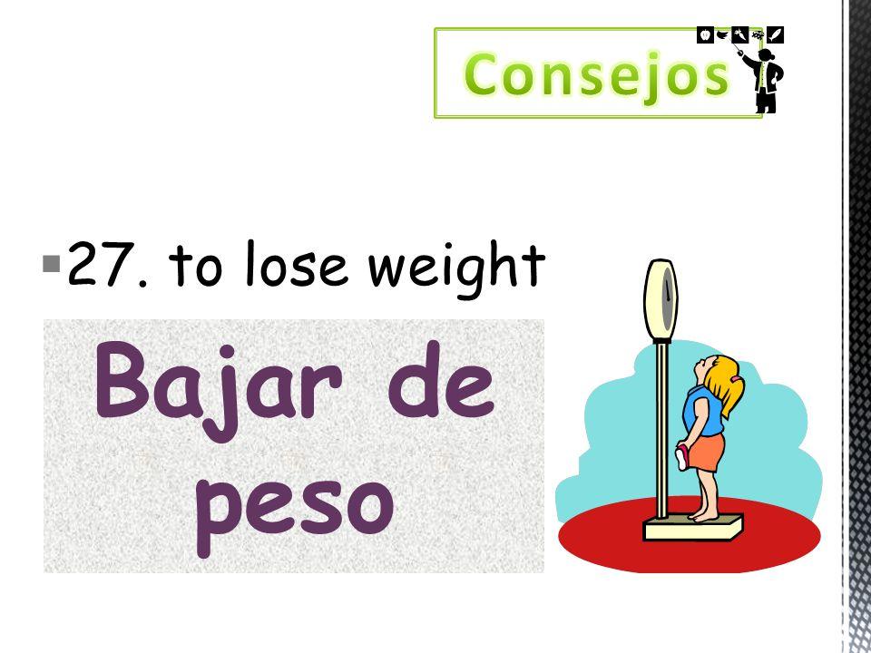 27. to lose weight Bajar de peso