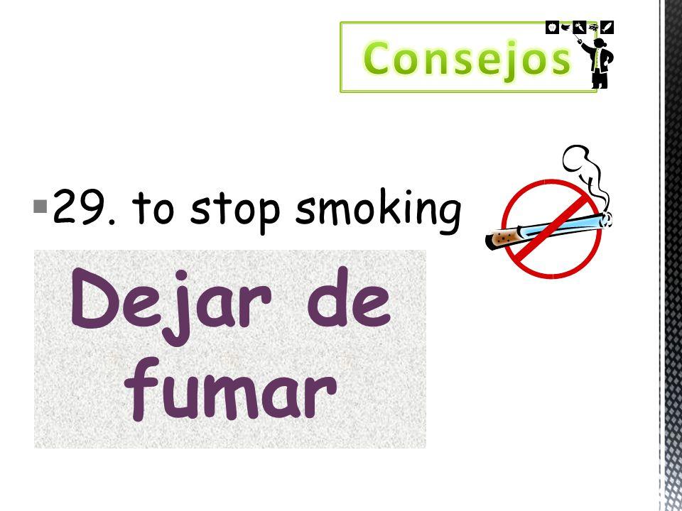 29. to stop smoking Dejar de fumar