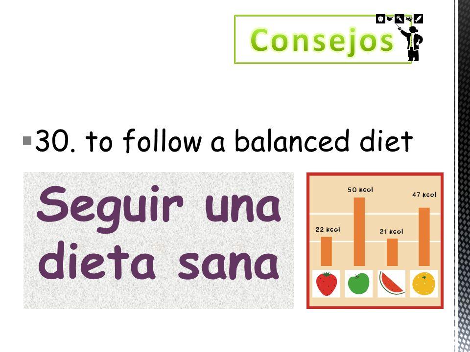 30. to follow a balanced diet Seguir una dieta sana