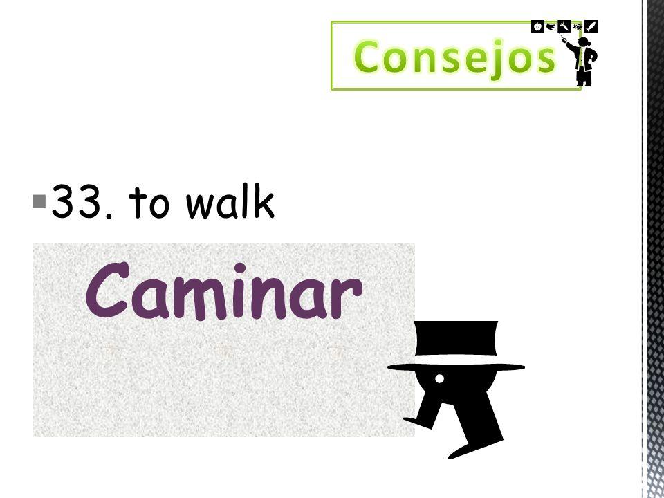 33. to walk Caminar