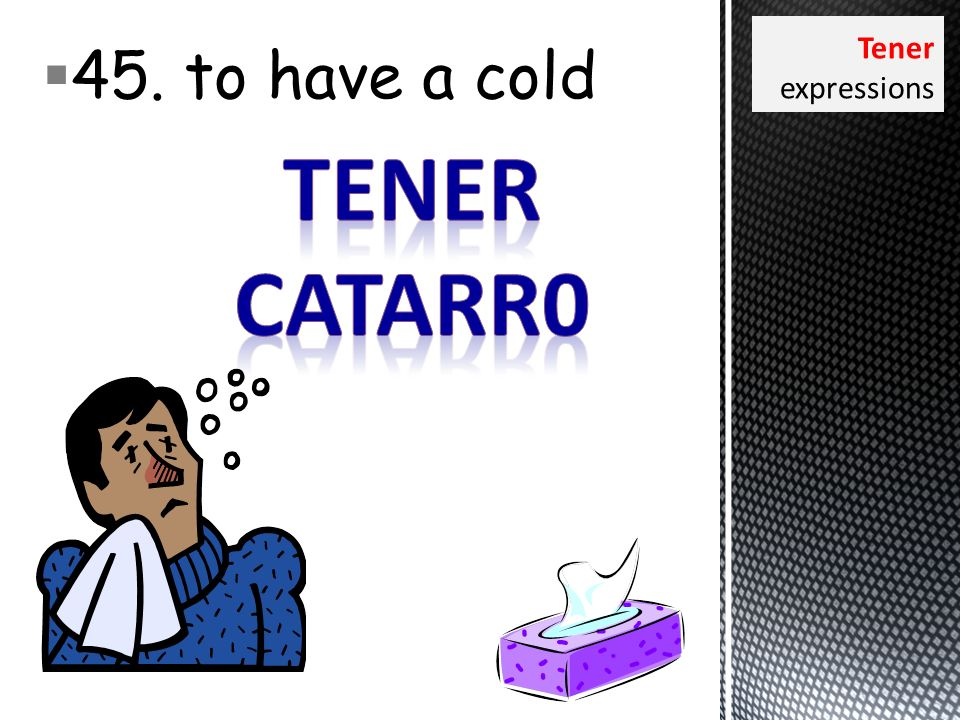 45. to have a cold