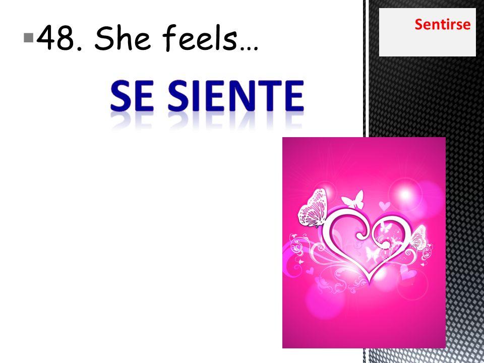 Sentirse 48. She feels…