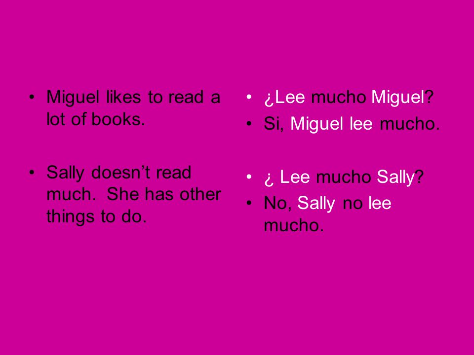 Miguel likes to read a lot of books. Sally doesnt read much.