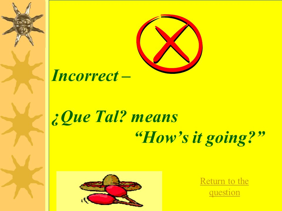 Incorrect – Hasta Luego means See you later Return to the question