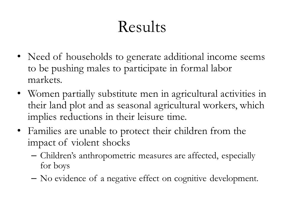 Results Need of households to generate additional income seems to be pushing males to participate in formal labor markets. Women partially substitute