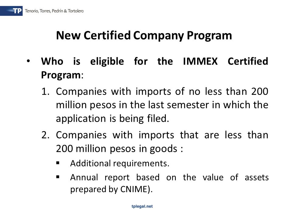 Who is eligible for the IMMEX Certified Program: 1.Companies with imports of no less than 200 million pesos in the last semester in which the application is being filed.