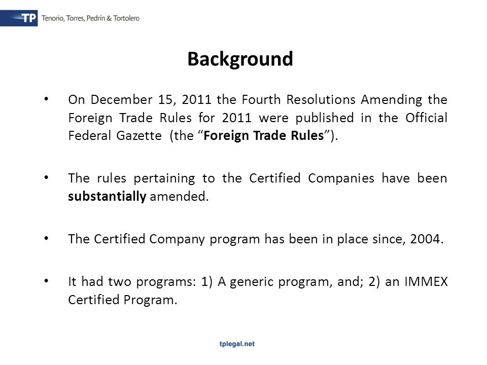 On December 15, 2011 the Fourth Resolutions Amending the Foreign Trade Rules for 2011 were published in the Official Federal Gazette (the Foreign Trade Rules).