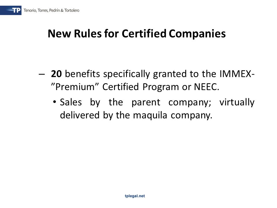 – 20 benefits specifically granted to the IMMEX- Premium Certified Program or NEEC.