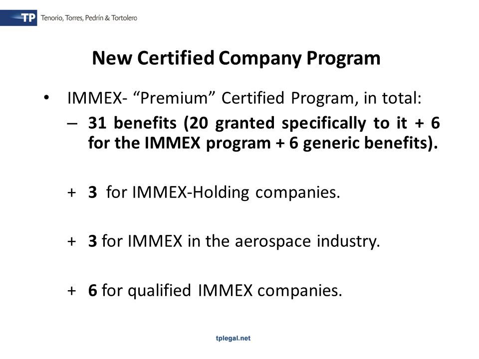 IMMEX- Premium Certified Program, in total: – 31 benefits (20 granted specifically to it + 6 for the IMMEX program + 6 generic benefits).