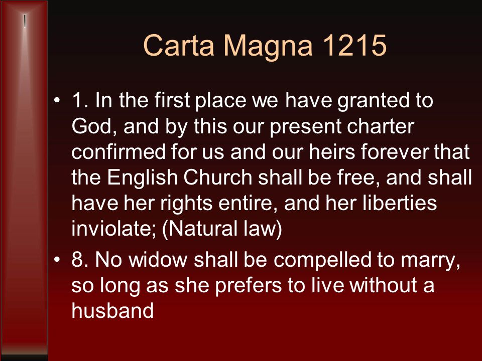 Carta Magna 1215 1. In the first place we have granted to God, and by this our present charter confirmed for us and our heirs forever that the English
