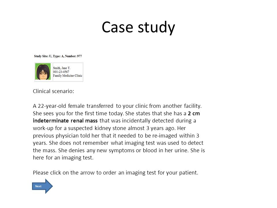 Case study Clinical scenario: A 22-year-old female transferred to your clinic from another facility. She sees you for the first time today. She states