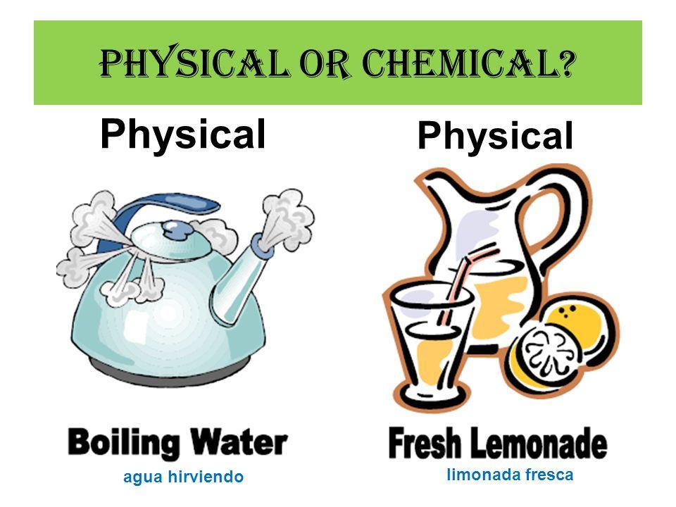 Physical or Chemical? Physical agua hirviendo limonada fresca
