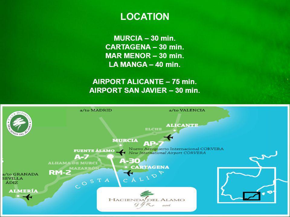 Location LOCATION MURCIA – 30 min. CARTAGENA – 30 min. MAR MENOR – 30 min. LA MANGA – 40 min. AIRPORT ALICANTE – 75 min. AIRPORT SAN JAVIER – 30 min.