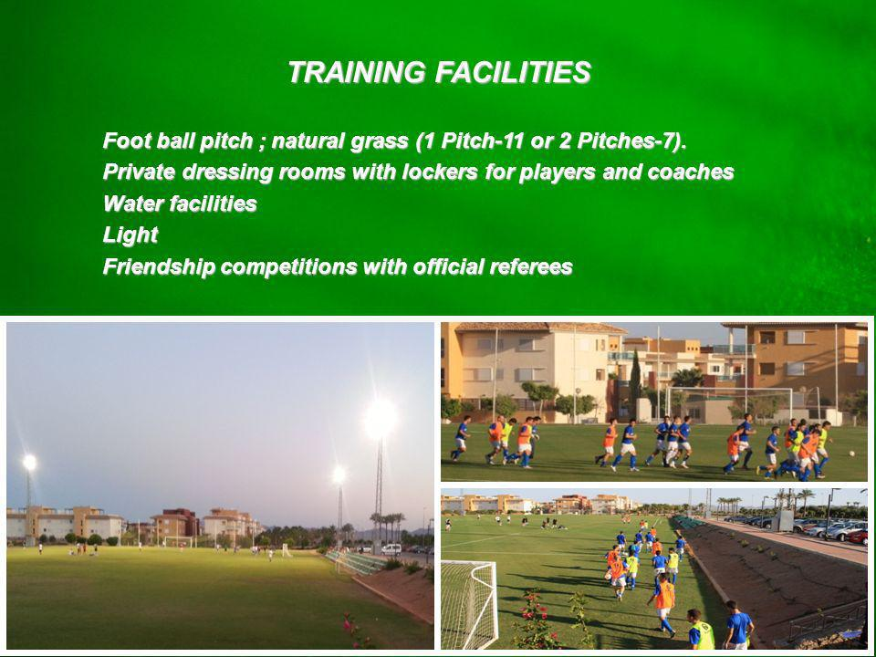 Training Facilities TRAINING FACILITIES Foot ball pitch ; natural grass (1 Pitch-11 or 2 Pitches-7).